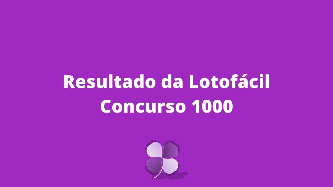 Resultado da Lotofácil concurso 1000